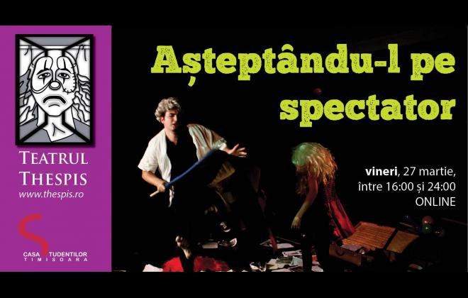 Ziua Internationala a Teatrului - Spectacol Online - Asteptandu-l pe spectator